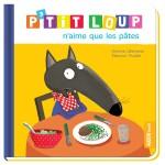 Livre d'éveil : P'tit Loup n'aime que les pâtes