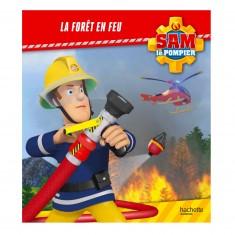 Livre illustré : Sam le pompier : La fôret en feu