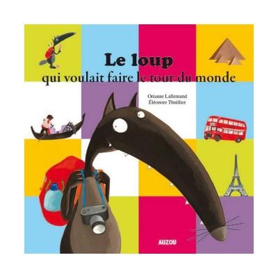 Editions Auzou Livre grand format : Le Loup qui voulait faire le tour du monde