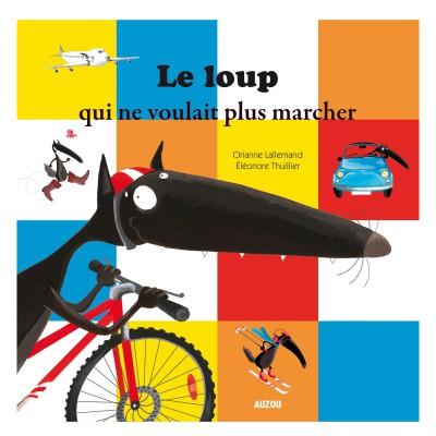Editions Auzou Livre Mes P'tits Albums : Le Loup qui ne voulait plus marcher