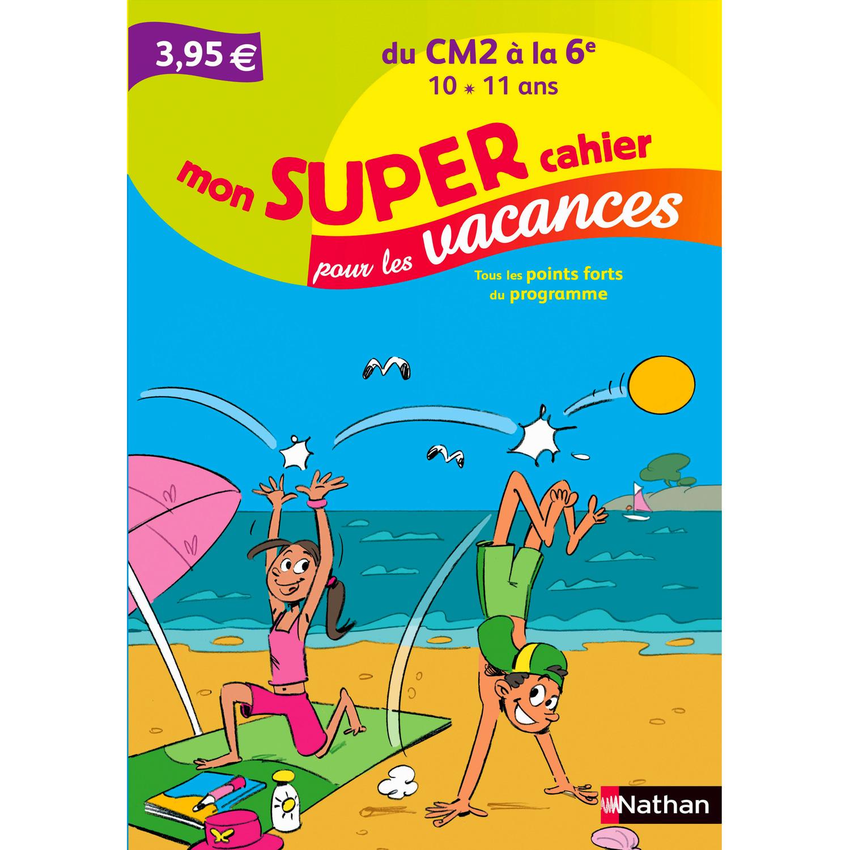 Mon super cahier pour les vacances : Du CM2 à la 6e
